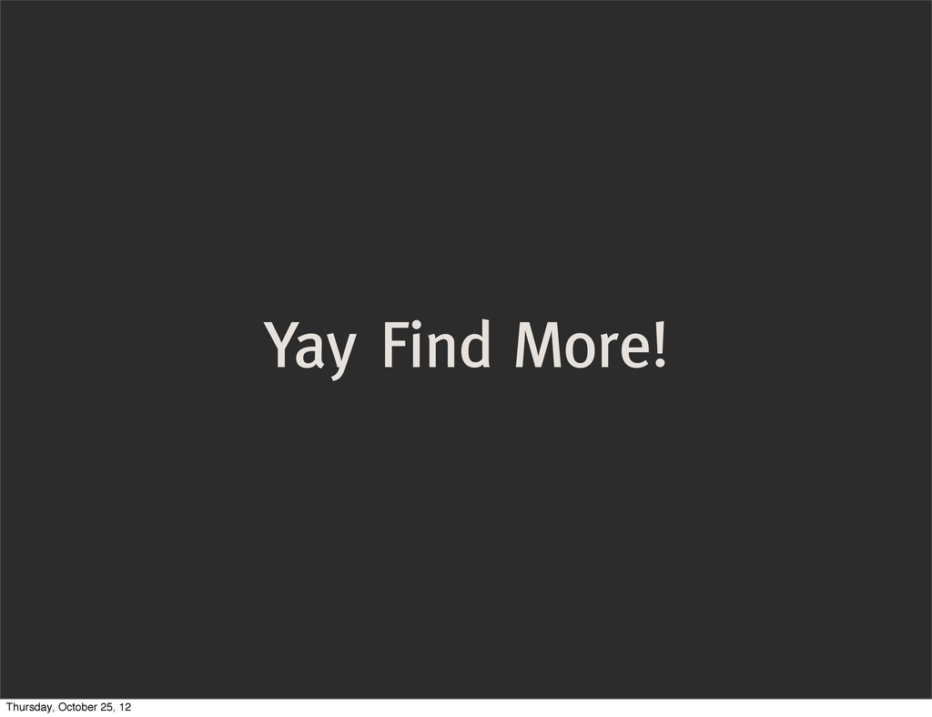 Yay Find More! Thursday, October 25, 12