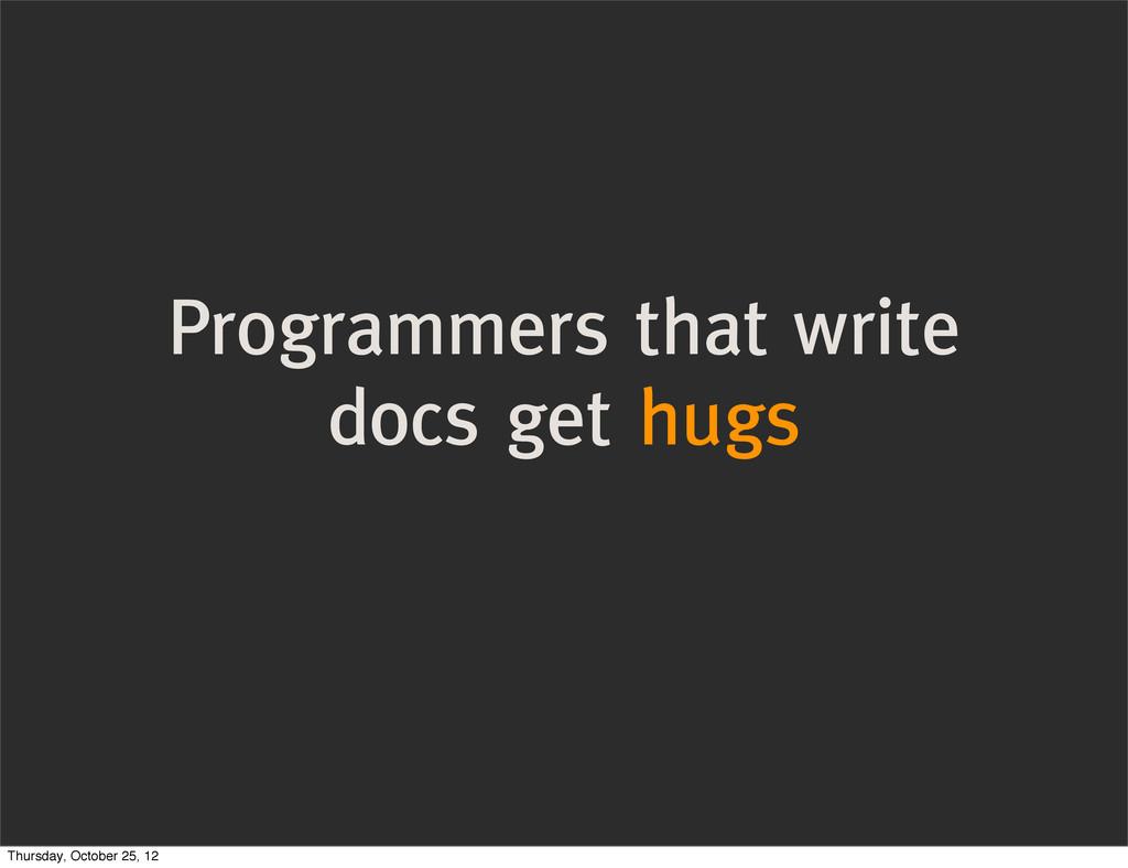Programmers that write docs get hugs Thursday, ...