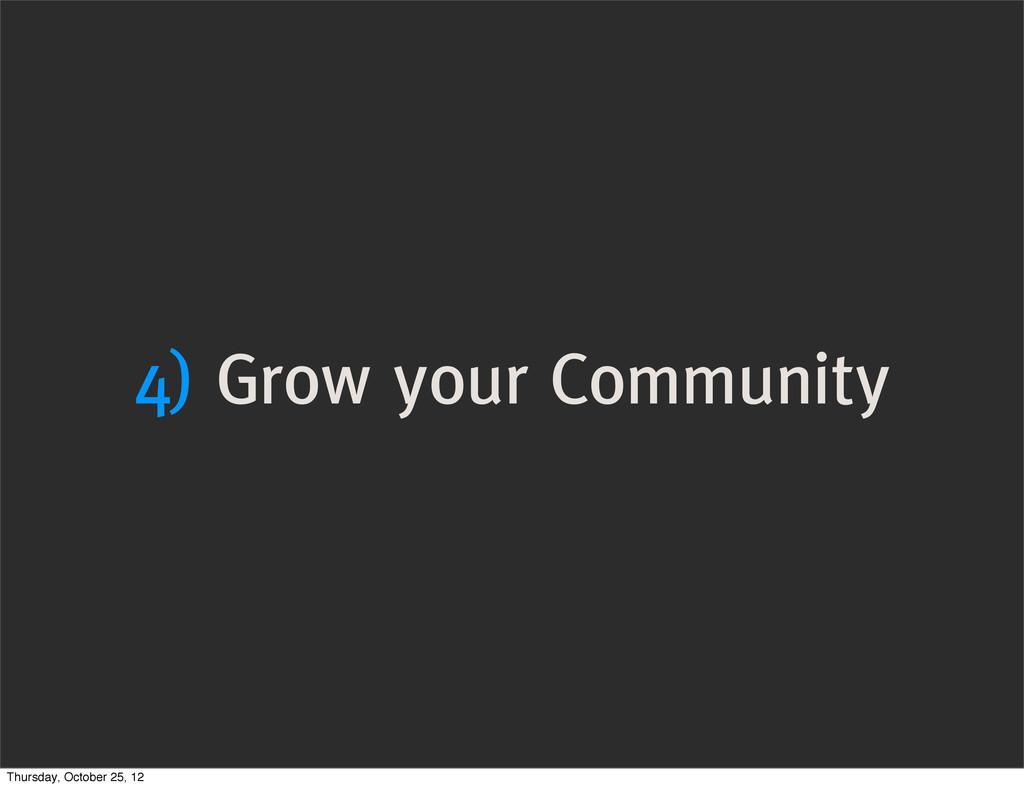 4) Grow your Community Thursday, October 25, 12