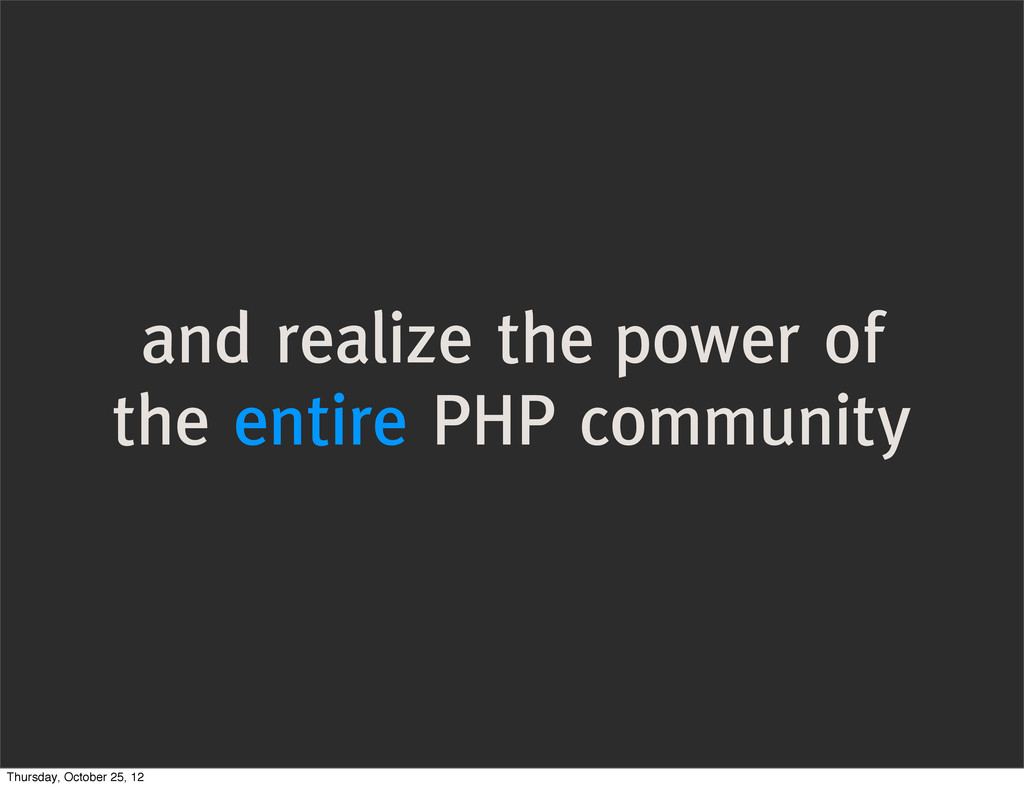 and realize the power of the entire PHP communi...