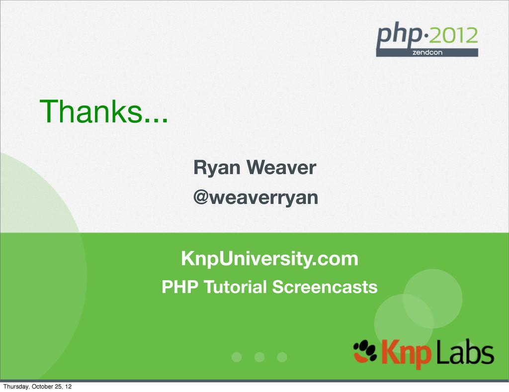 Thanks... Ryan Weaver @weaverryan KnpUniversity...