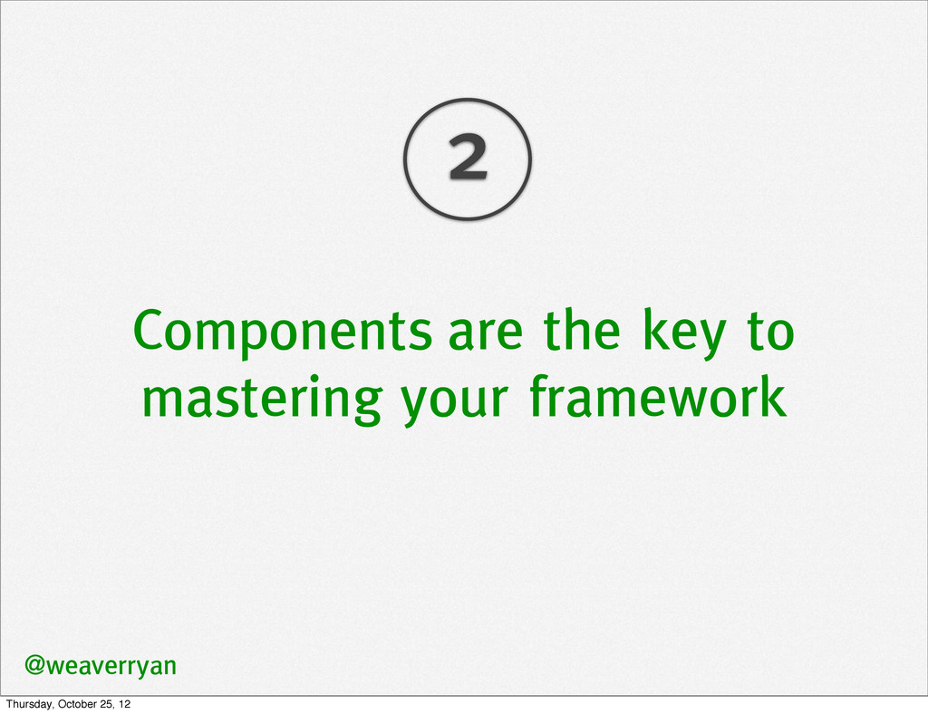 Components are the key to mastering your framew...