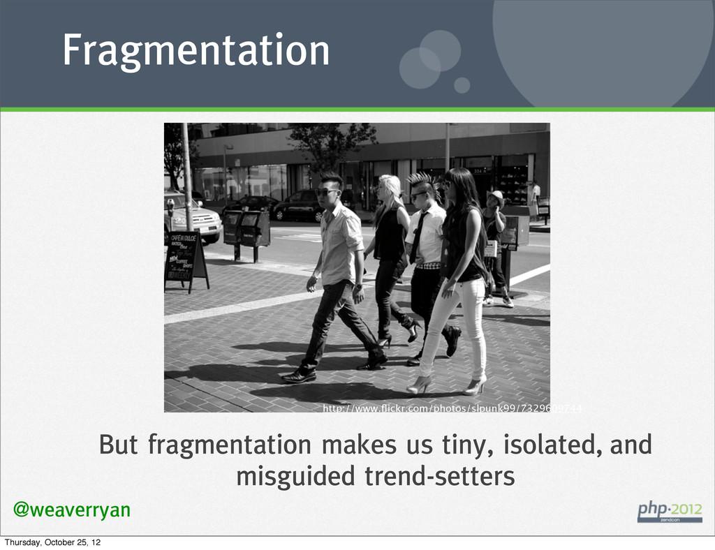 Fragmentation @weaverryan But fragmentation mak...