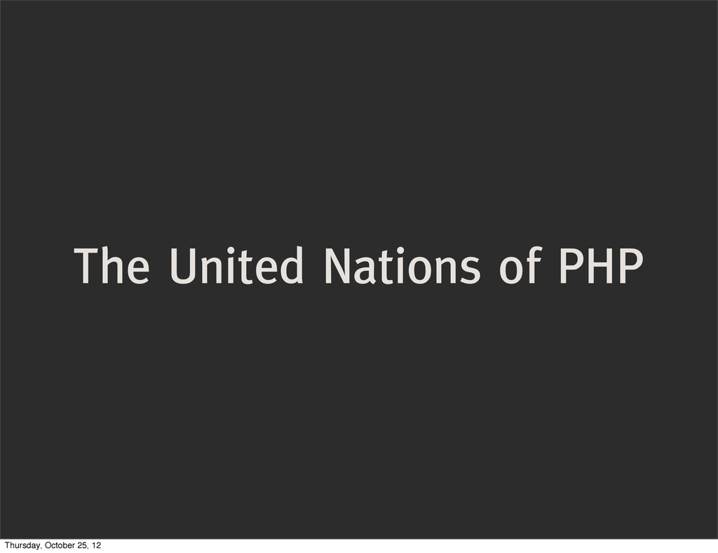 The United Nations of PHP Thursday, October 25,...