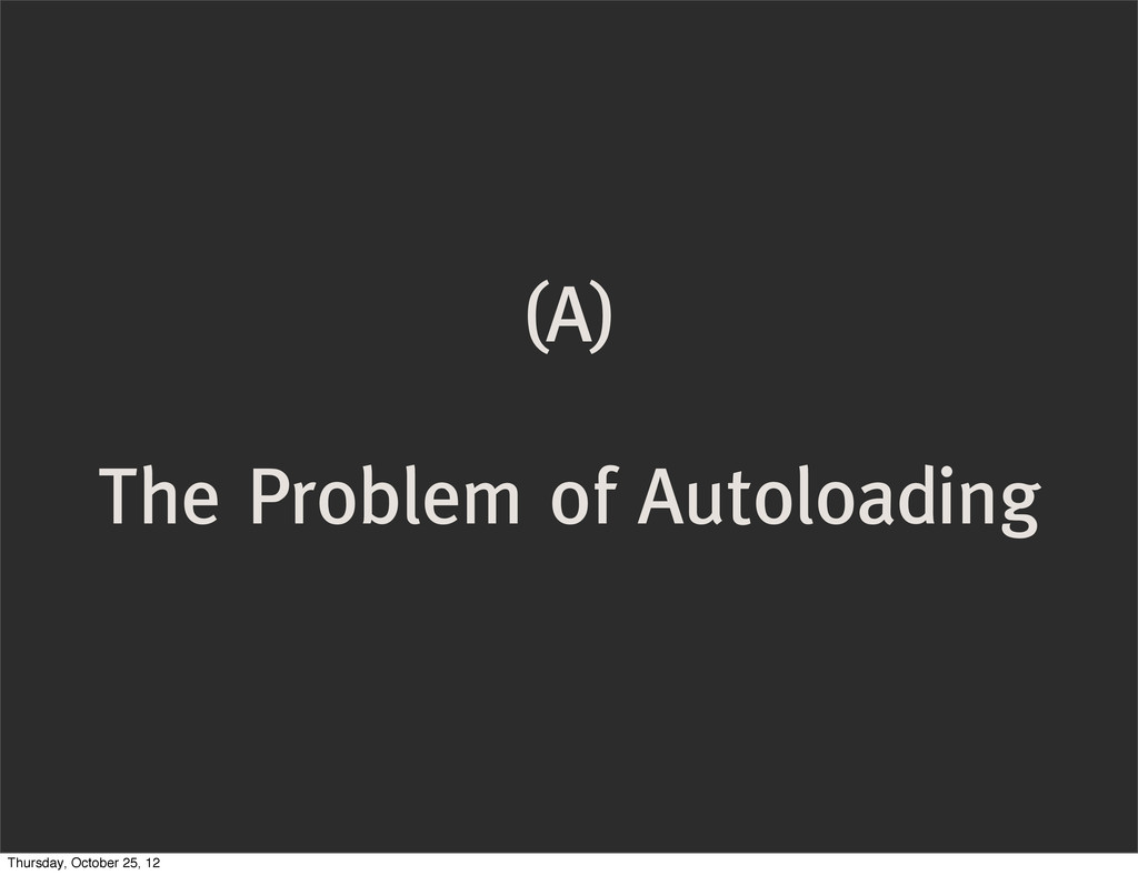 (A) The Problem of Autoloading Thursday, Octobe...