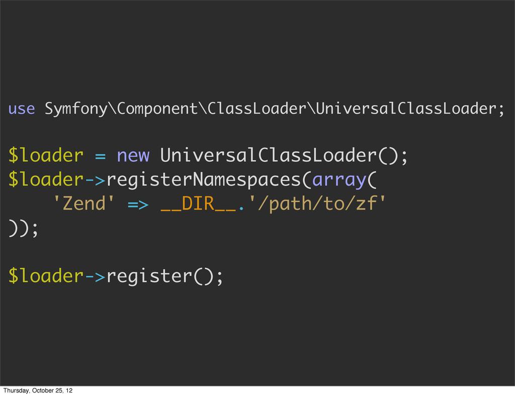 use Symfony\Component\ClassLoader\UniversalClas...