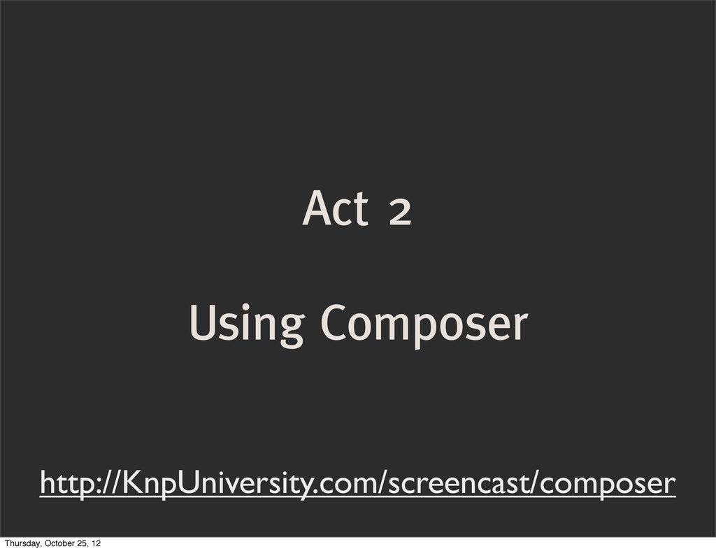 Act 2 Using Composer http://KnpUniversity.com/s...