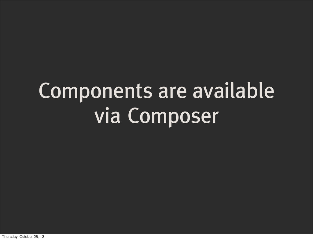Components are available via Composer Thursday,...
