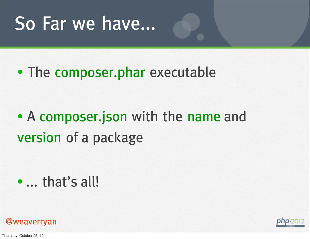 So Far we have... @weaverryan • The composer.ph...