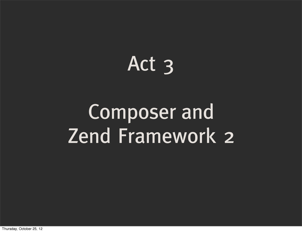 Act 3 Composer and Zend Framework 2 Thursday, O...