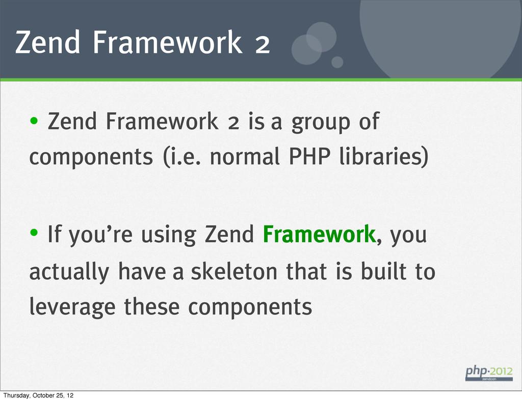 Zend Framework 2 • Zend Framework 2 is a group ...