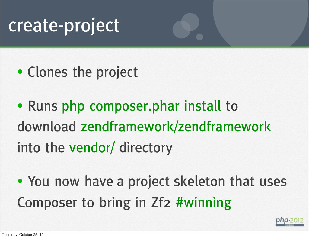 create-project • Clones the project • Runs php ...