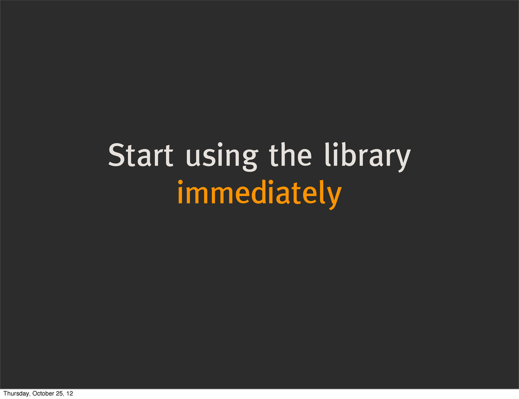 Start using the library immediately Thursday, O...