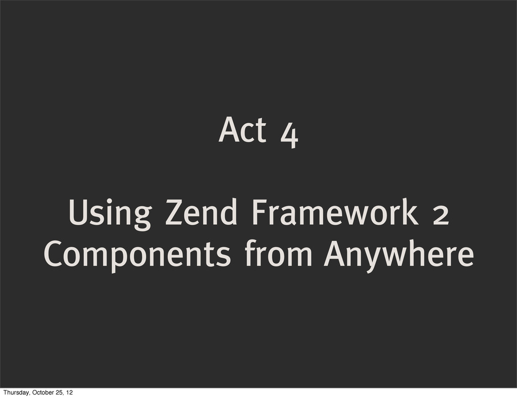 Act 4 Using Zend Framework 2 Components from An...