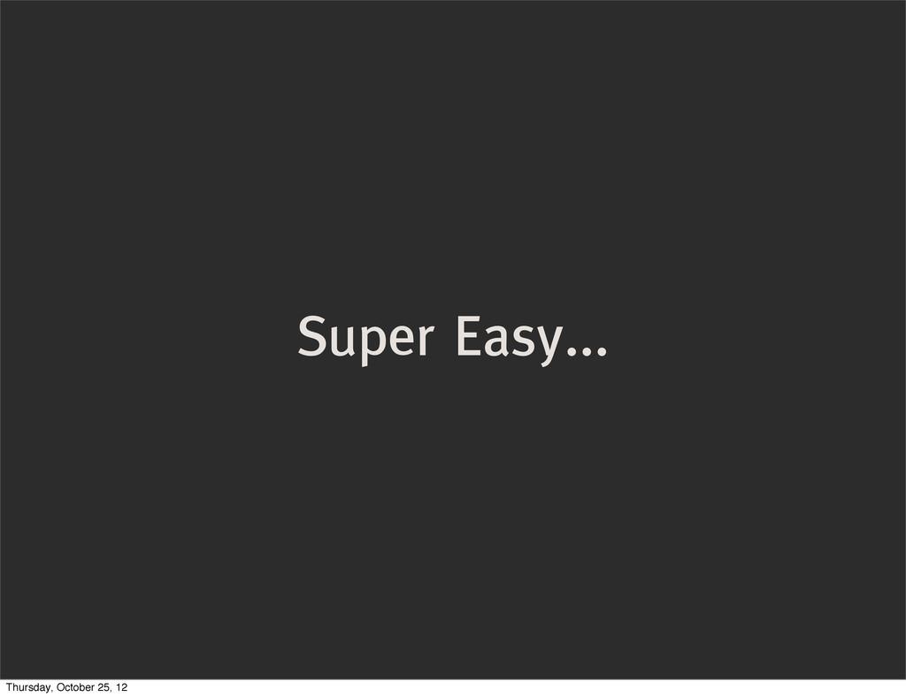 Super Easy... Thursday, October 25, 12