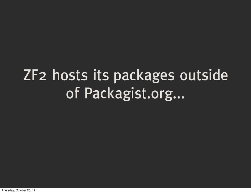 ZF2 hosts its packages outside of Packagist.org...