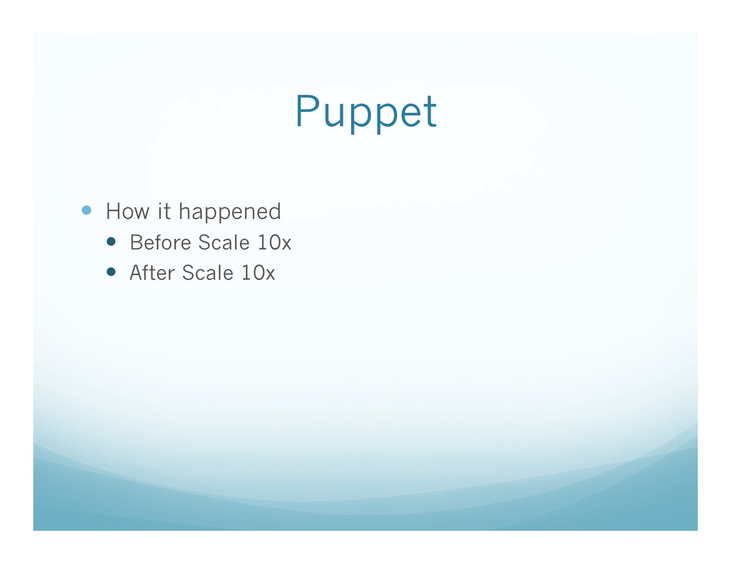Puppet —  How it happened —  Before Scale 10x...