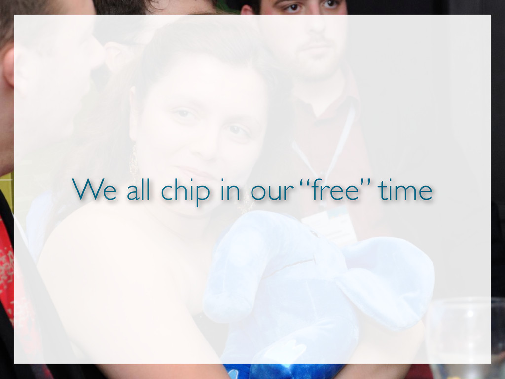 """We all chip in our """"free"""" time"""