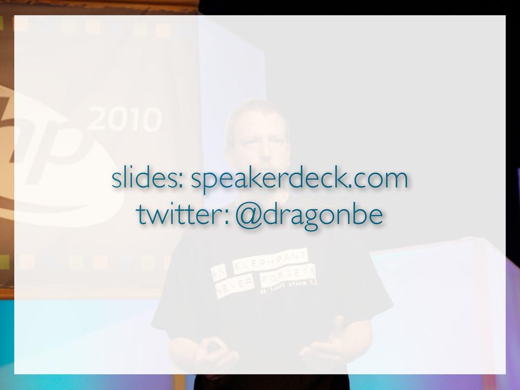 slides: speakerdeck.com twitter: @dragonbe