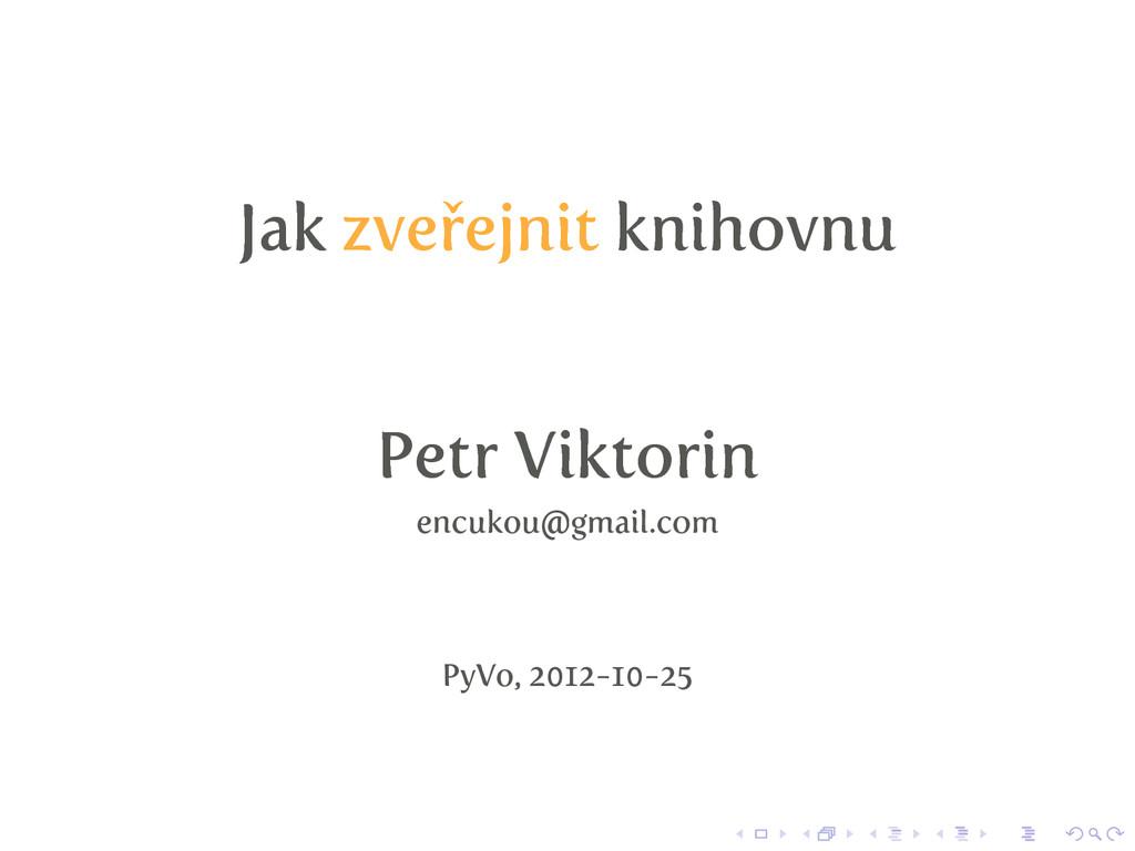 Jak zveřejnit knihovnu Petr Viktorin encukou@gm...