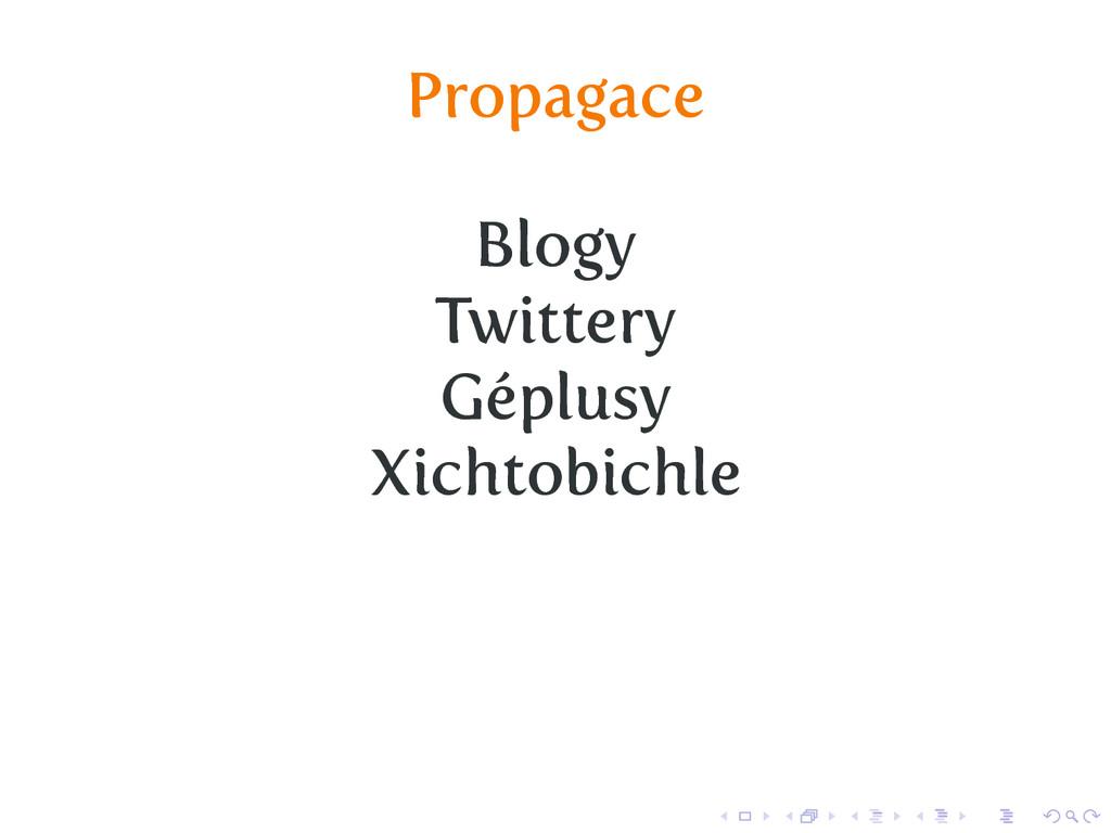 Propagace Blogy Twittery Géplusy Xichtobichle