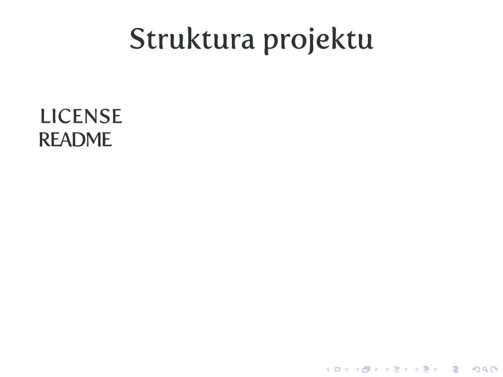 Struktura projektu LICENSE README