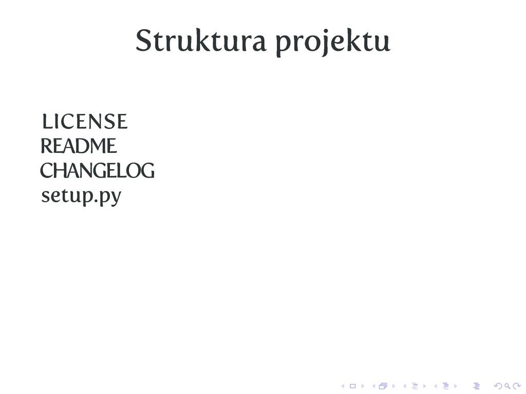 Struktura projektu LICENSE README CHANGELOG set...