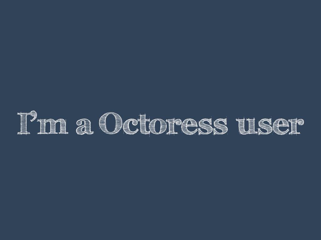 I'm a Octoress user