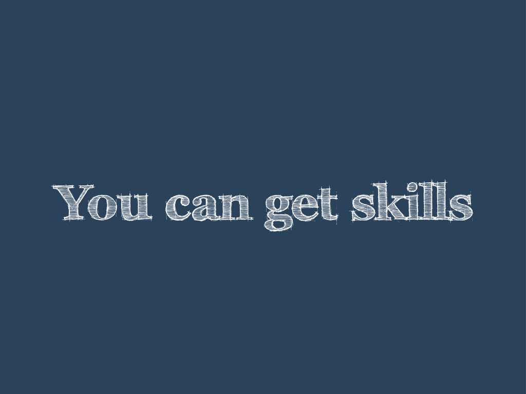 You can get skills