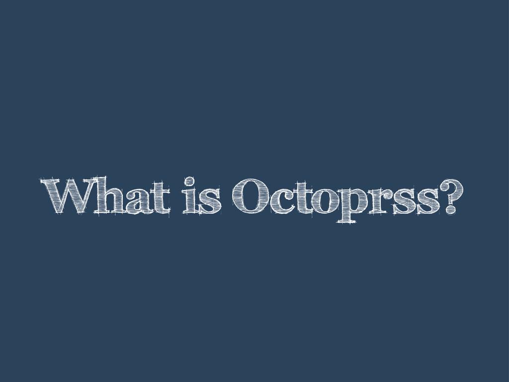 What is Octoprss?