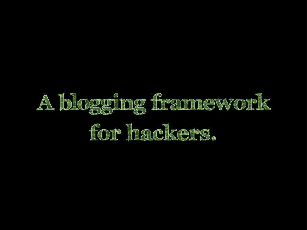 A blogging framework for hackers.