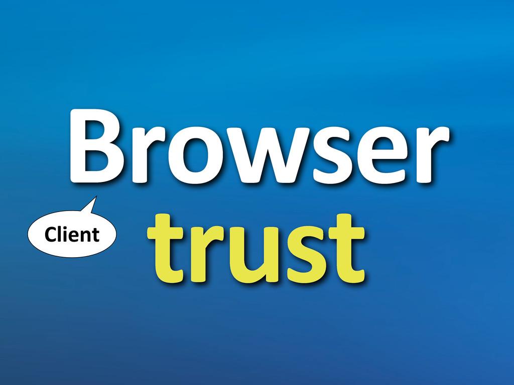 Browser  trust Client