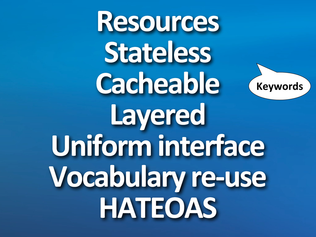 Resources Stateless Cacheable Layered Uniform	