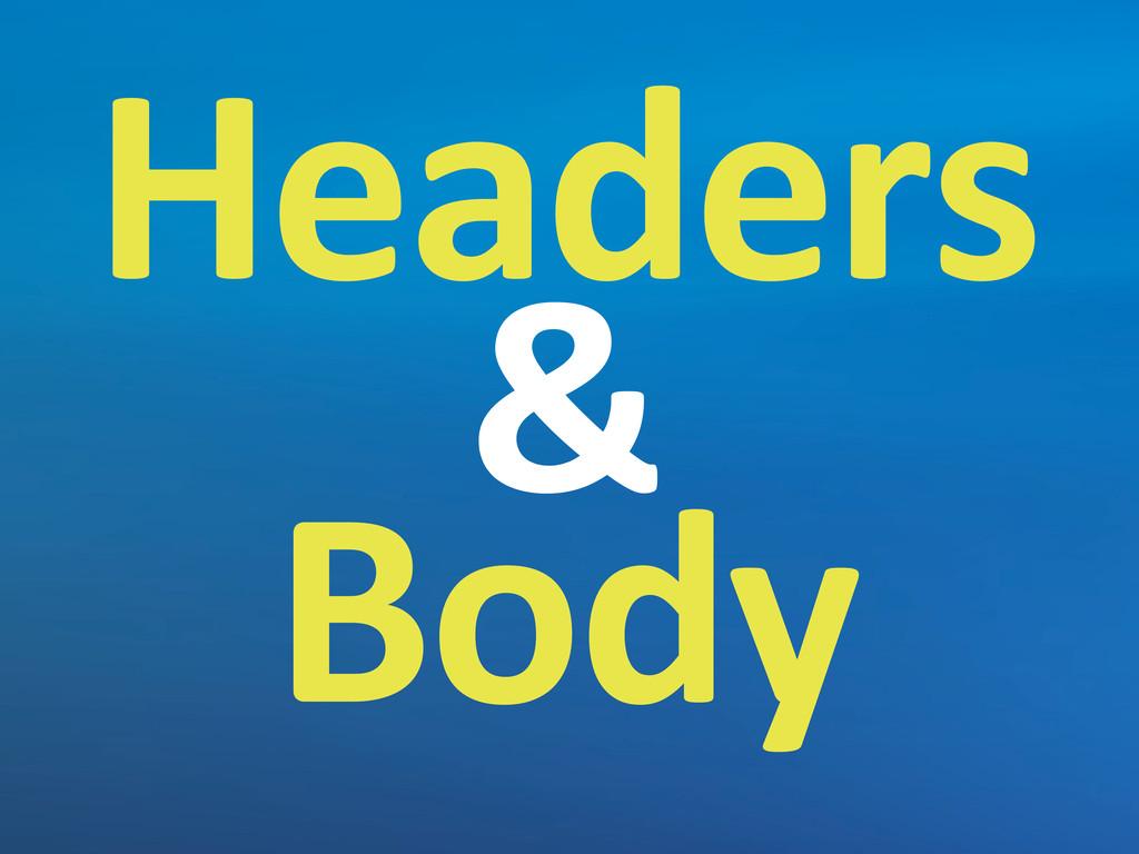 Headers & Body