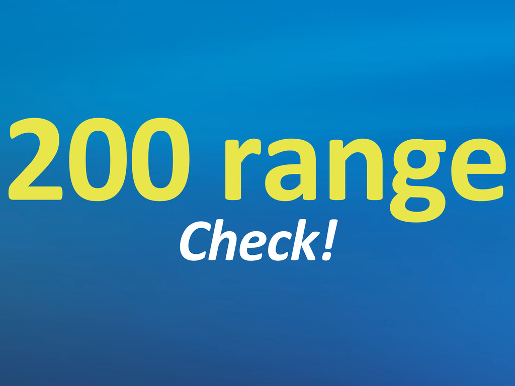 200 range Check!