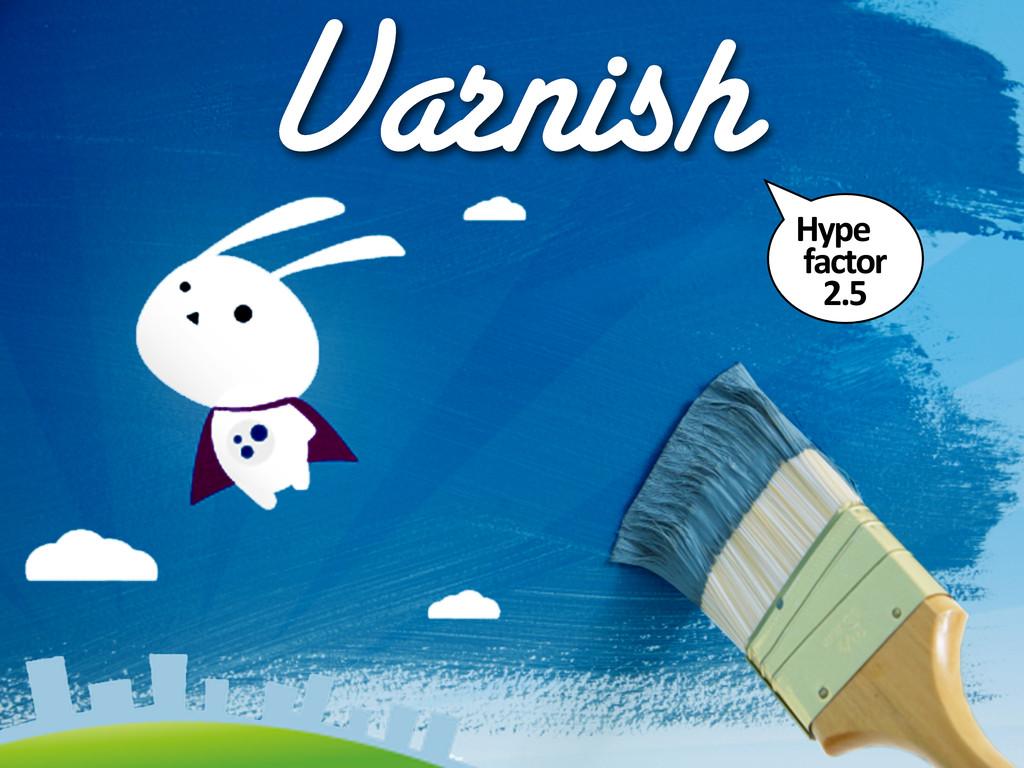 Varnish Hype  factor  2.5