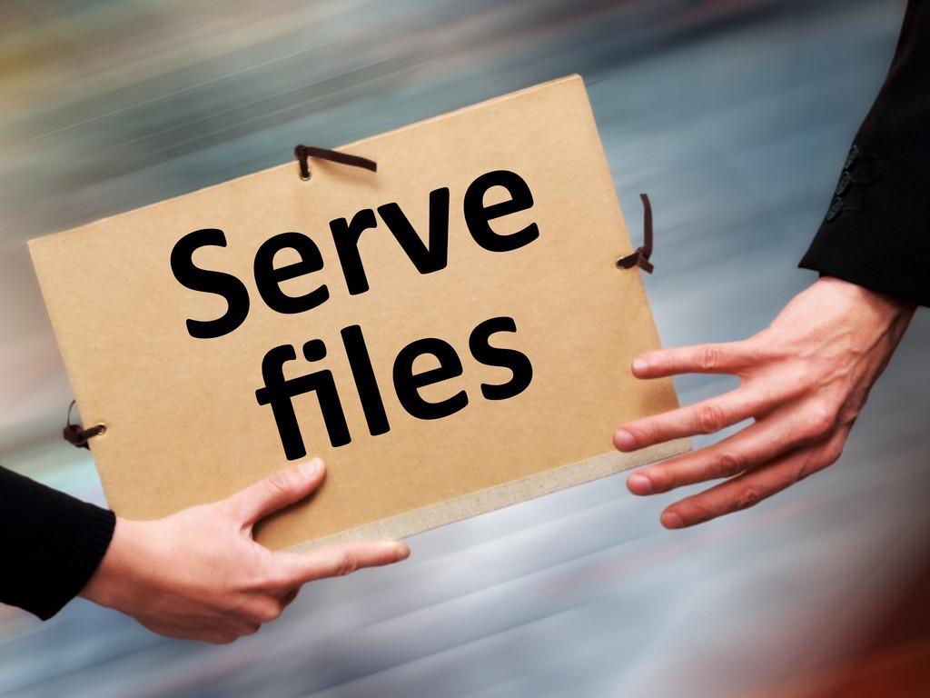 Serve  files