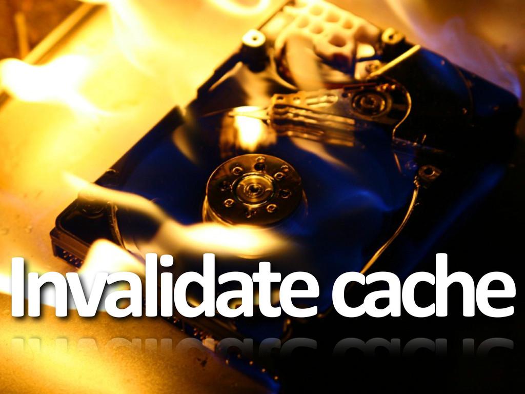 Invalidate cache