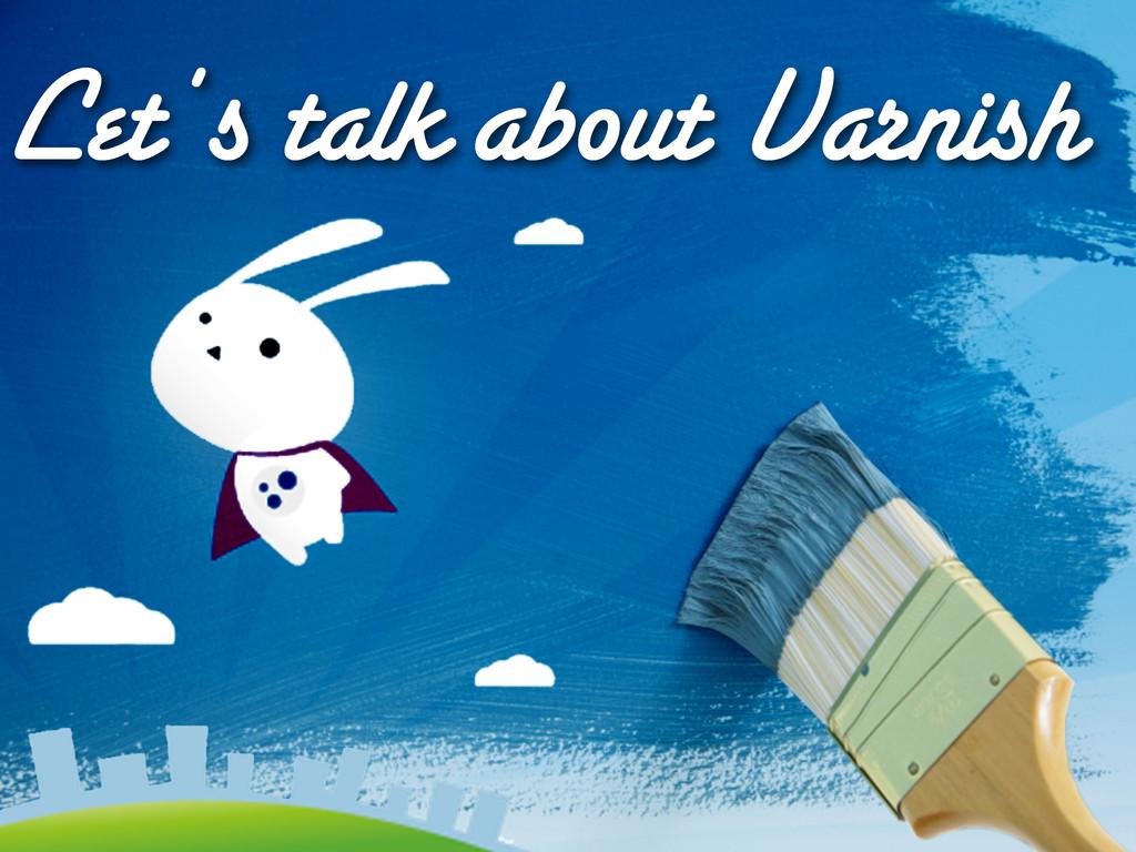 Let's talk about Varnish