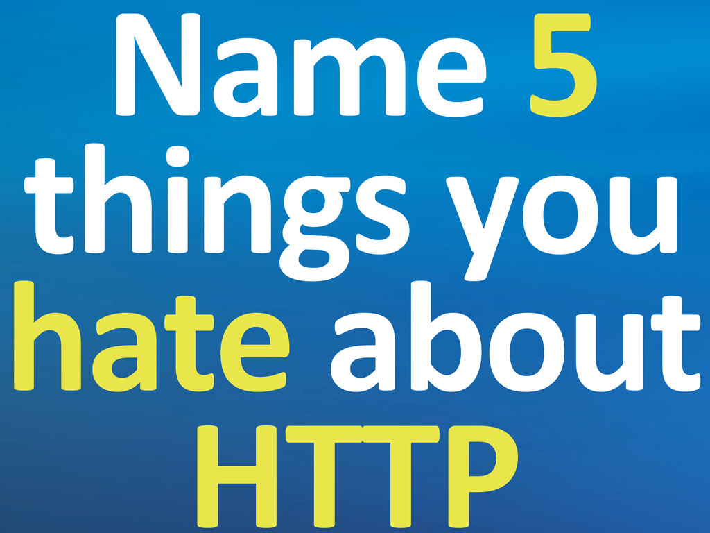 Name 5  things you  hate about...