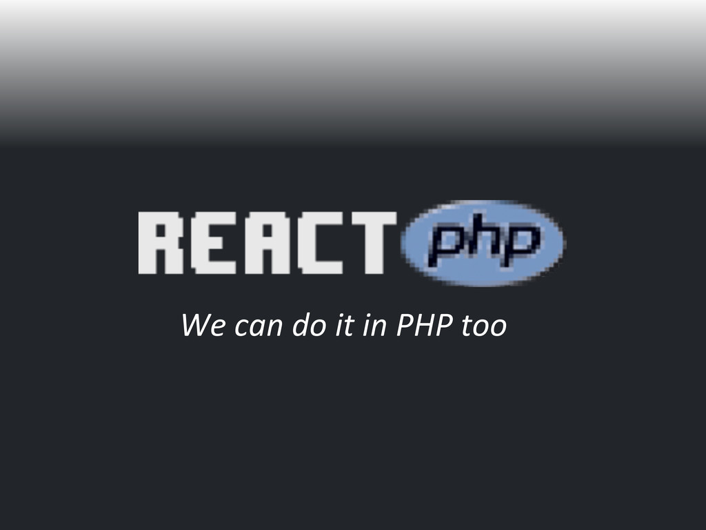 We can do it in PHP too