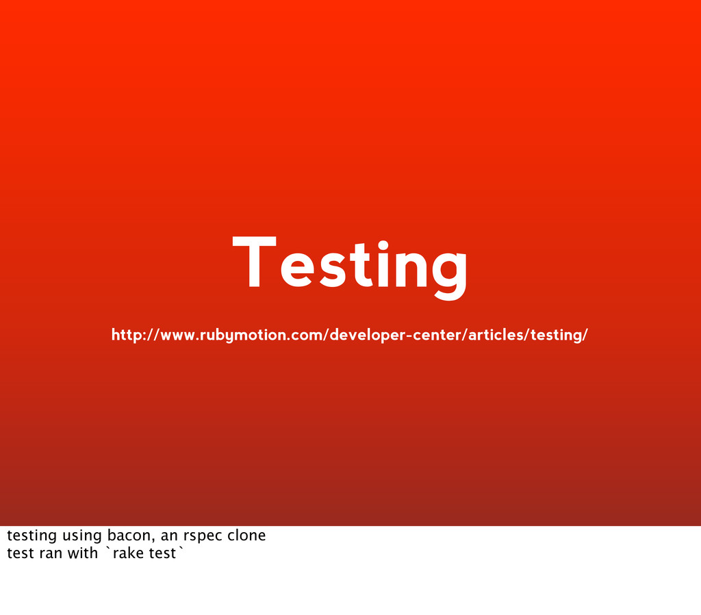 Testing http://www.rubymotion.com/developer-cen...