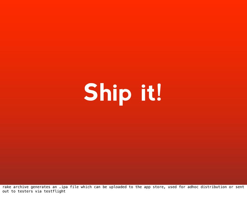 Ship it! rake archive generates an .ipa file wh...