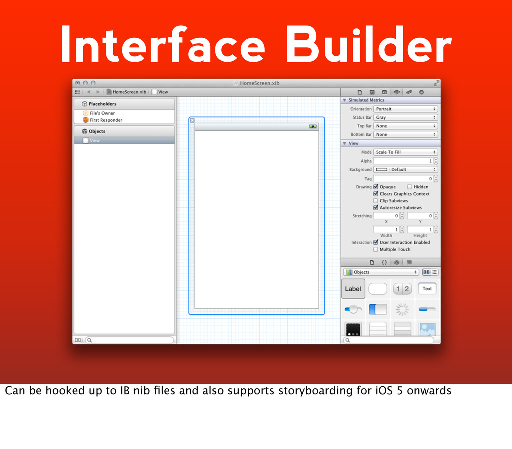 Interface Builder Can be hooked up to IB nib fil...