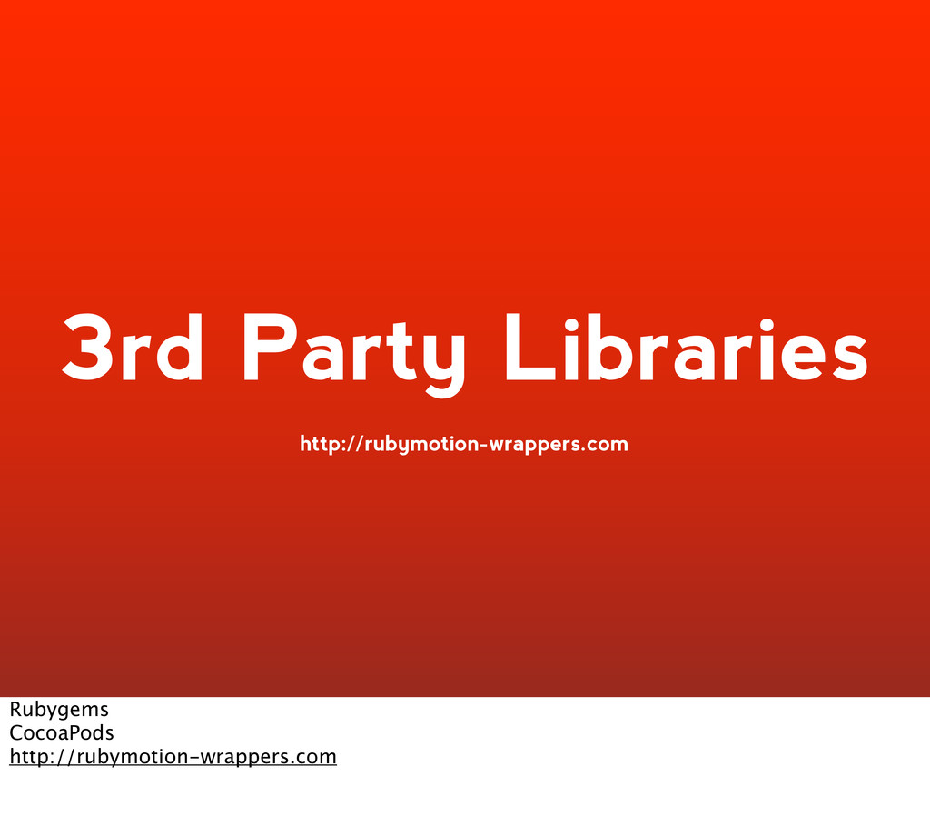 3rd Party Libraries http://rubymotion-wrappers....