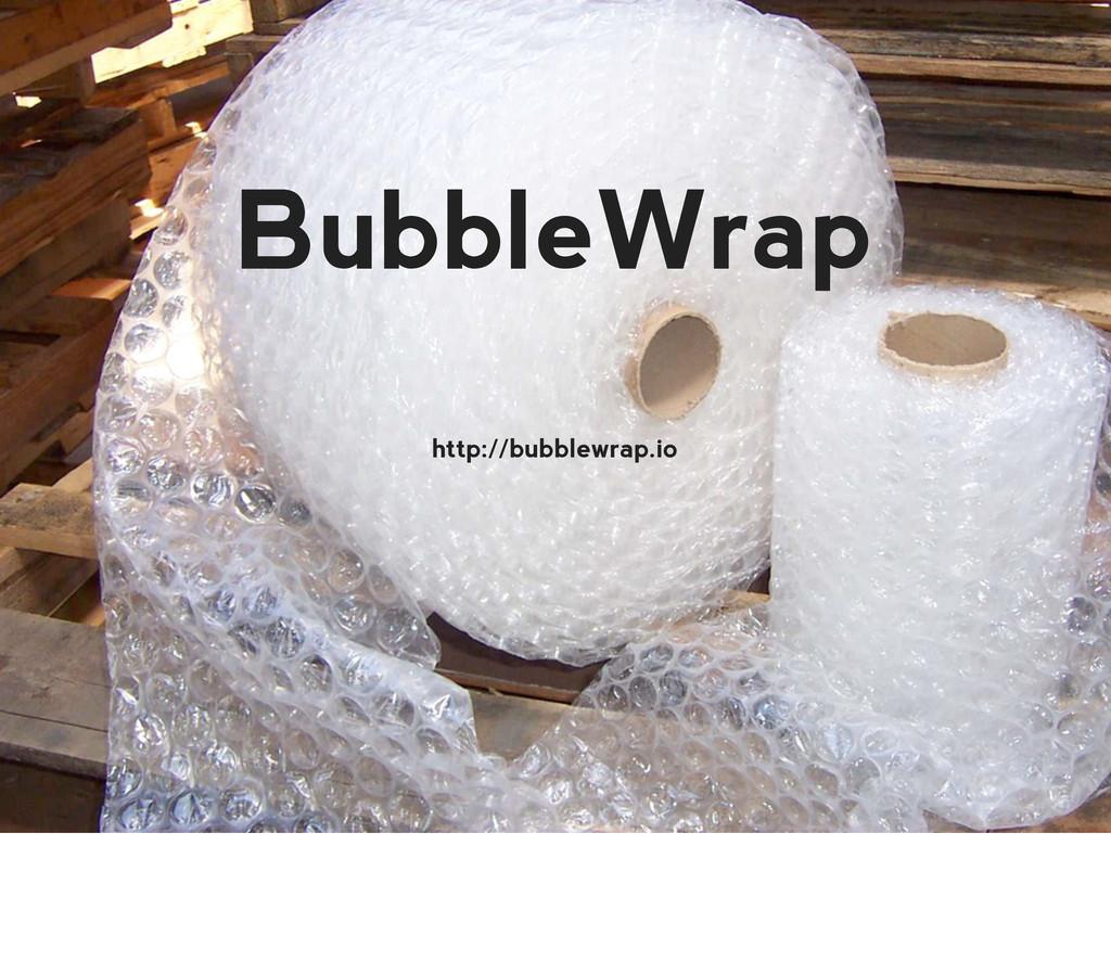 BubbleWrap http://bubblewrap.io
