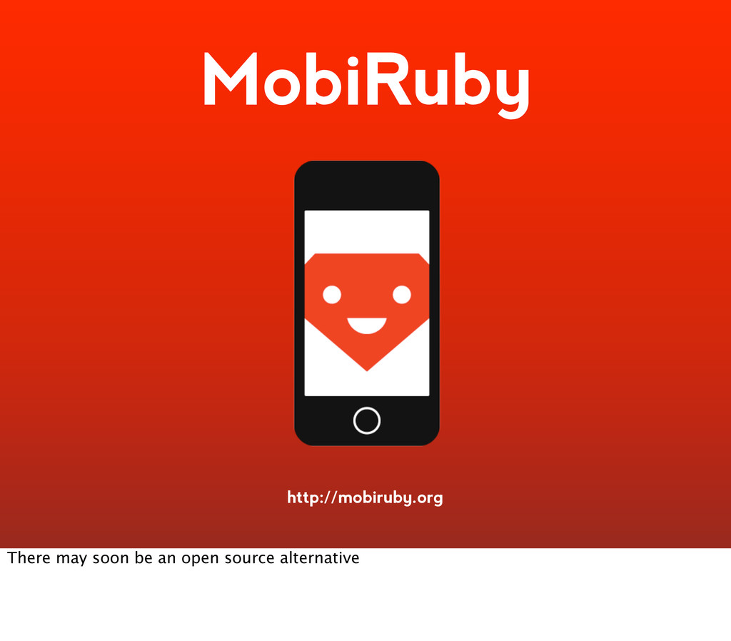MobiRuby http://mobiruby.org There may soon be ...