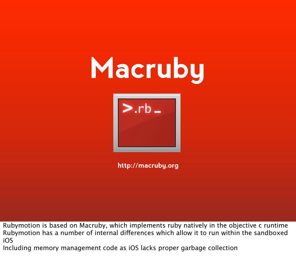http://macruby.org Macruby Rubymotion is based ...