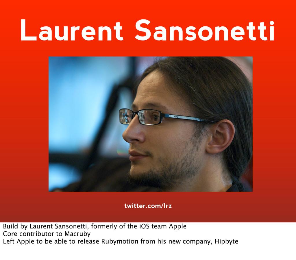 twitter.com/lrz Laurent Sansonetti Build by Lau...