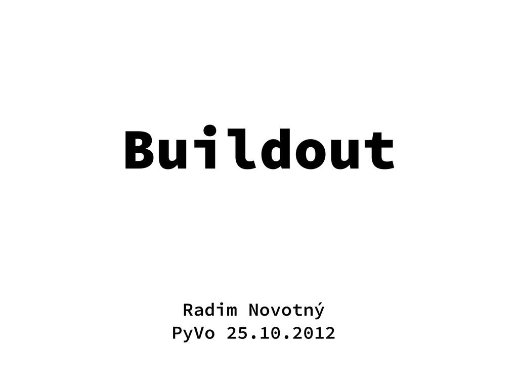 Buildout Radim Novotný PyVo 25.10.2012